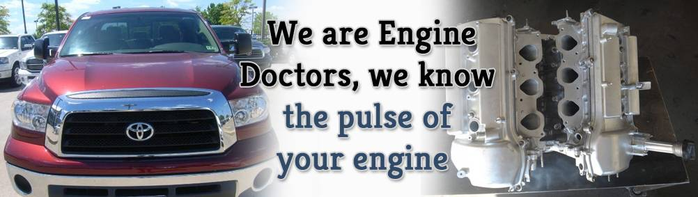 We are engine doctors , we know the pulse of your engine